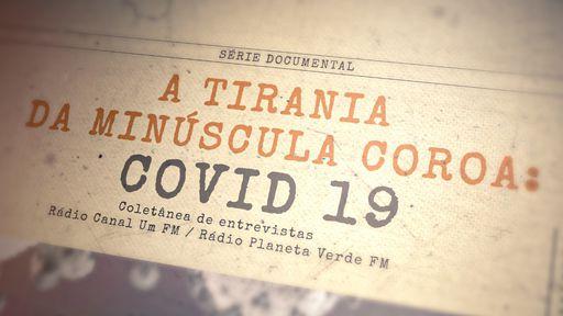 A tirania da minúscula coroa: jornalista cria série documental sobre a COVID-19