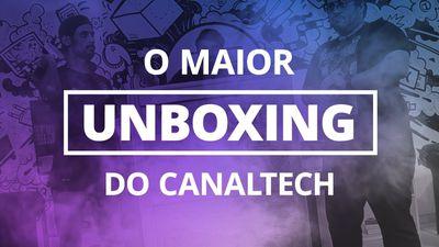 O MAIOR UNBOXING DA HISTÓRIA DO CANALTECH!