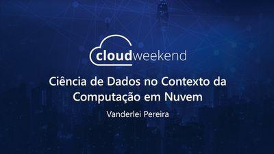 Ciência de Dados no Contexto da Computação em Nuvem - Vanderlei Pereira
