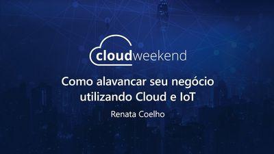 Como alavancar seu negócio utilizando Cloud e IoT - Renata Coelho