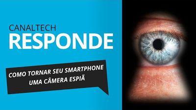 Como transformar seu smartphone em uma câmera espiã [CT Responde]