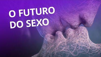 O futuro do sexo [CT Inovação]