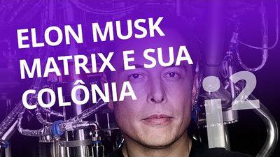 Elon Musk, Matrix e sua colônia marciana [Inovação ²]