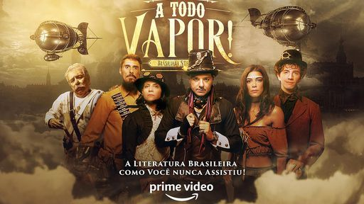 A Todo Vapor   Primeira série brasileira steampunk estreia no Amazon Prime Video