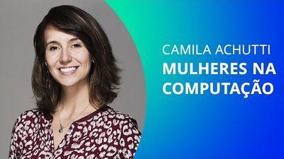 Camila Achutti e as mulheres no mercado de TI [CT Entrevista]
