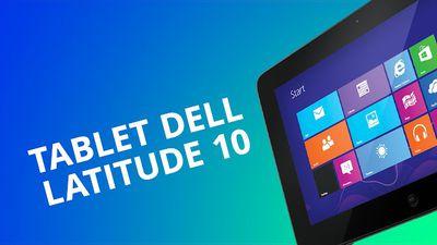 Dell Latitude 10, um tablet com Windows 8 para usuários corporativos [Análise]