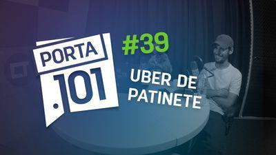 """""""Uberização"""" dos negócios - PODCAST PORTA 101 #39"""