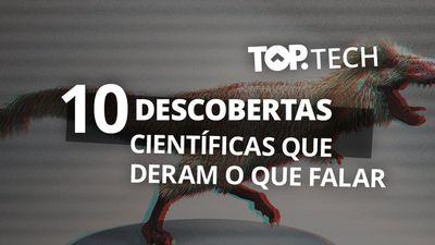 Top Tech | 10 Descobertas científicas mais legais dos últimos tempos