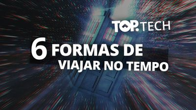 Top Tech | 6 maneiras de viajar no tempo