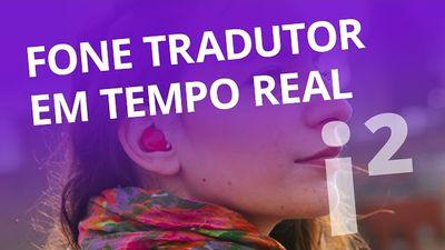Fone tradutor em tempo real: o fim das aulas de idiomas? [Inovação ²]