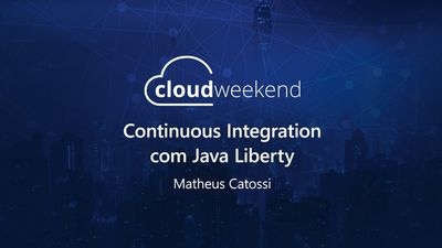 Continuous Integration com Java Liberty - Matheus Catossi