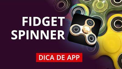Fidget Spinner: melhores aplicativos  [#DicaDeApp]