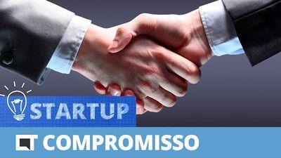 A importância da palavra COMPROMISSO [Canaltech Startup #20]