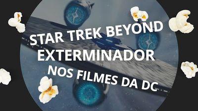 CT Pipoca #01 - Star Trek Beyond e Exterminador nos novos filmes da DC