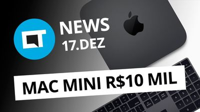 Mac mini por R$ 10 mil no Brasil; Huawei Nova 4 com notch redondo e+ [CT News]
