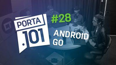 Android Go pode tornar o Android plural novamente? - PODCAST PORTA 101 #28