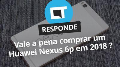 Vale a pena comprar um Nexus 6P em 2018? [CT Responde]