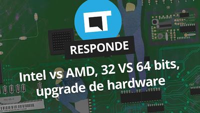 Intel vs AMD, 32 vs 64 bits, upgrade de hardware [CT Responde]