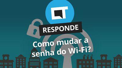 Como mudar a senha do Wi-Fi [CT Responde]